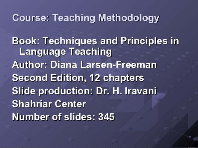 Course: Teaching MethodologyBook: Techniques and Principles in Language TeachingAuthor: Diana Larsen-FreemanSecond Edition...