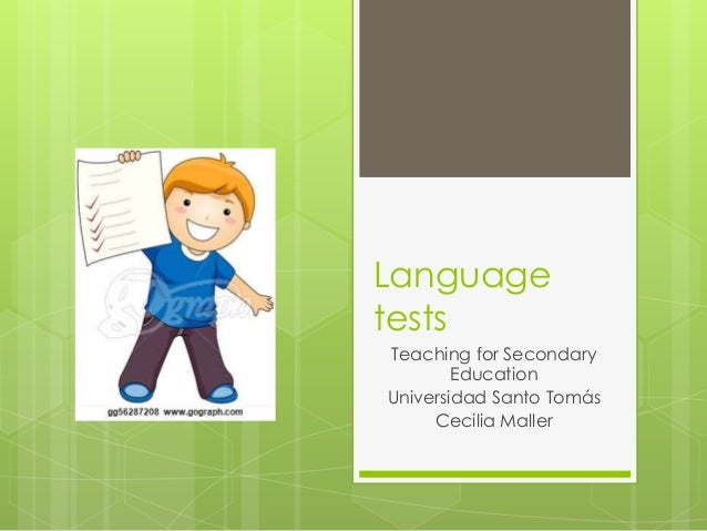 Language tests Teaching for Secondary Education Universidad Santo Tomás Cecilia Maller