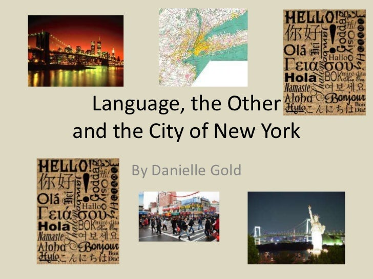 Language, the Other and the City of New York<br />By Danielle Gold<br />