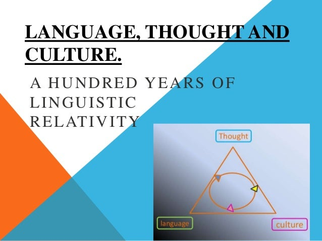 LANGUAGE, THOUGHT AND CULTURE. A HUNDRED YEARS OF LINGUISTIC RELATIVITY