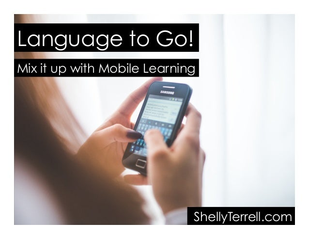 Language to Go! Mix it up with Mobile Learning ShellyTerrell.com