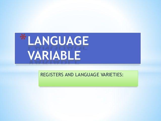 REGISTERS AND LANGUAGE VARIETIES: *LANGUAGE VARIABLE
