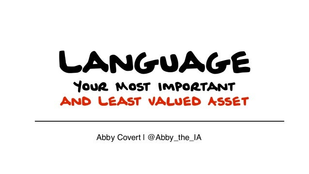 Language Your Most Important and Least Valued Asset Abby Covert | @Abby_the_IA