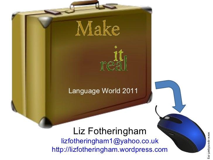 Liz Fotheringham [email_address] http://lizfotheringham.wordpress.com www.openclipart.org Language World 2011
