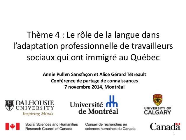 Thème 4 : Le rôle de la langue dans l'adaptation professionnelle de travailleurs sociaux qui ont immigré au Québec Annie P...