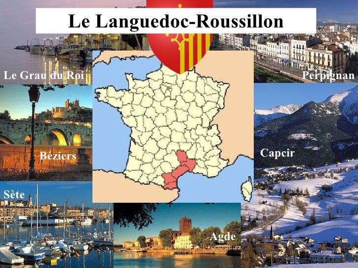 Le Languedoc-Roussillon Béziers Sète Agde Capcir Perpignan Le Grau du Roi     ...