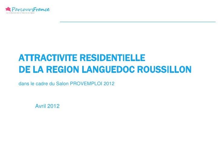 ATTRACTIVITE RESIDENTIELLEDE LA REGION LANGUEDOC ROUSSILLONdans le cadre du Salon PROVEMPLOI 2012      Avril 2012