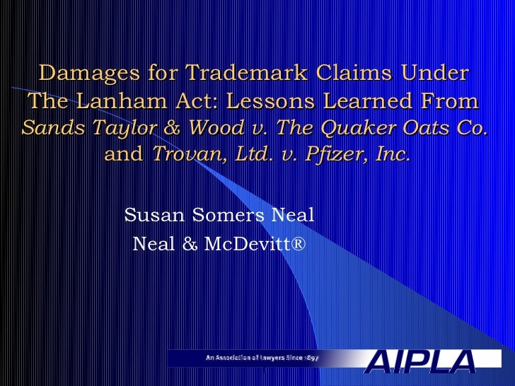 Damages for Trademark Claims UnderThe Lanham Act: Lessons Learned FromSands Taylor & Wood v. The Quaker Oats Co.       and...
