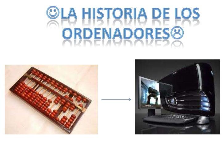 • Principios• Primera generación• Segunda y tercera generación• La cuarta generación• La informática desde 1981