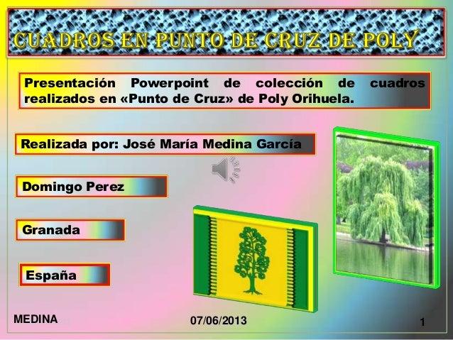Presentación Powerpoint de colección de cuadrosrealizados en «Punto de Cruz» de Poly Orihuela.Realizada por: José María Me...
