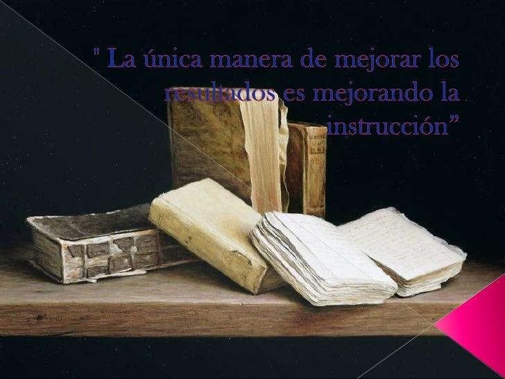 """"""" La única manera de mejorar los resultados es mejorando la instrucción""""<br />"""