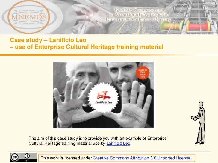 Case study – Lanificio Leo– use of Enterprise Cultural Heritage training material      The aim of this case study is to pr...