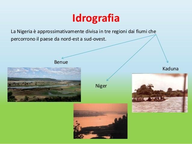 IdrografiaLa Nigeria è approssimativamente divisa in tre regioni dai fiumi chepercorrono il paese da nord-est a sud-ovest....