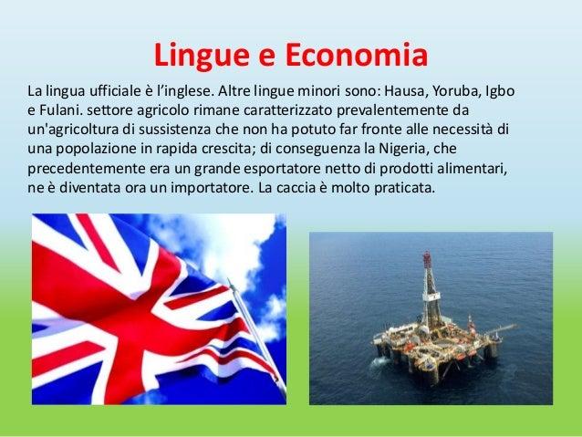 Lingue e EconomiaLa lingua ufficiale è l'inglese. Altre lingue minori sono: Hausa, Yoruba, Igboe Fulani. settore agricolo ...