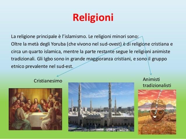 ReligioniLa religione principale è l'islamismo. Le religioni minori sono:Oltre la metà degli Yoruba (che vivono nel sud-ov...