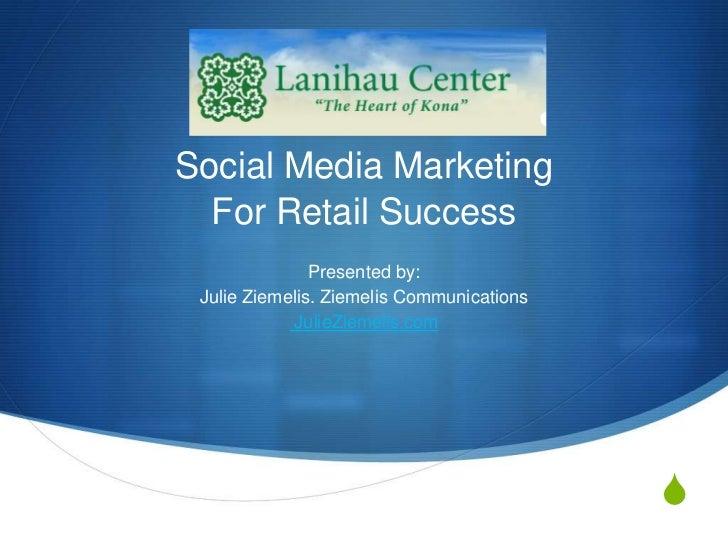Social Media Marketing  For Retail Success               Presented by: Julie Ziemelis. Ziemelis Communications            ...