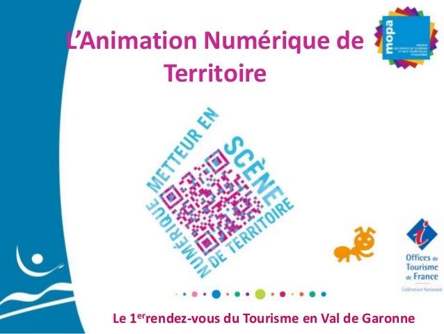 L'Animation Numérique de Territoire  Le 1errendez-vous du Tourisme en Val de Garonne