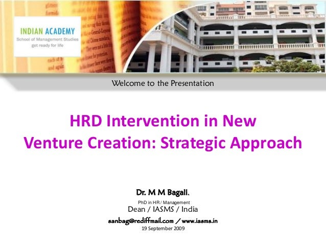 Welcome to the Presentation     HRD Intervention in NewVenture Creation: Strategic Approach                   Dr. M M Baga...