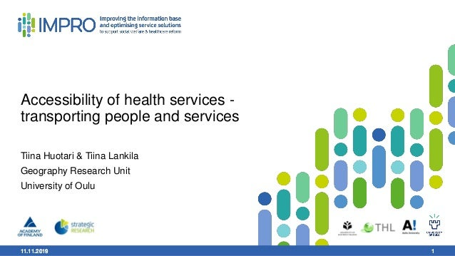 11.11.2019 1 Accessibility of health services - transporting people and services Tiina Huotari & Tiina Lankila Geography R...