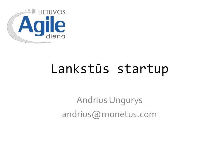 Lankstūs startup<br />Andrius Ungurys<br />andrius@monetus.com<br />