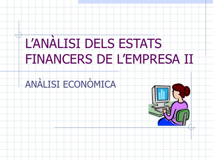 L'ANÀLISI DELS ESTATS FINANCERS DE L'EMPRESA II ANÀLISI ECONÒMICA