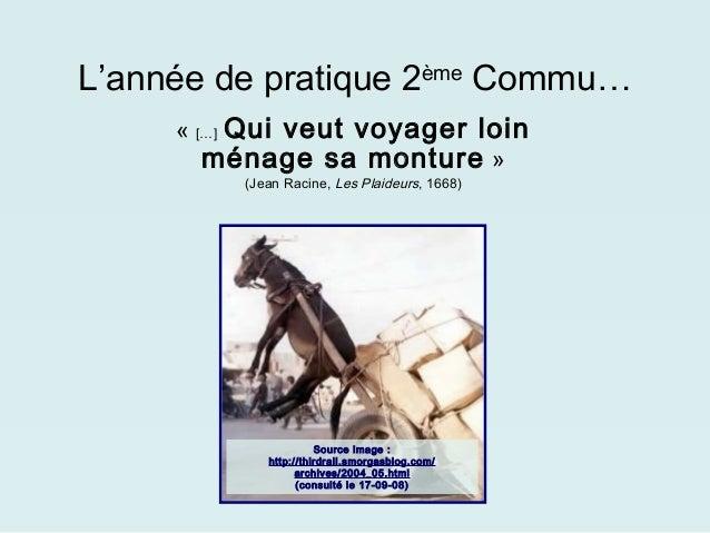 L'année de pratique 2ème Commu…     «[…] Qui veut voyager loin        ménage sa monture »          (Jean Racine, Les Pla...