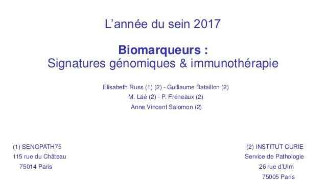 L'année du sein 2017 Biomarqueurs : Signatures génomiques & immunothérapie Elisabeth Russ (1) (2) - Guillaume Bataillon (2...