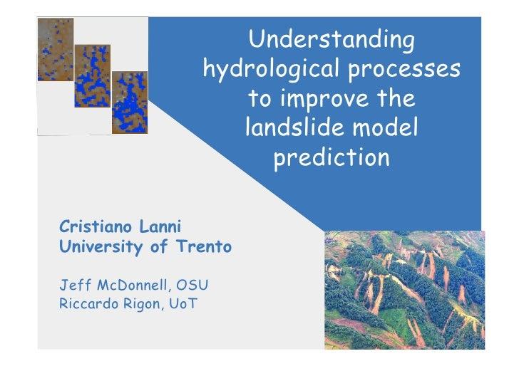 Understanding                   hydrological processes                      to improve the                      landslide ...