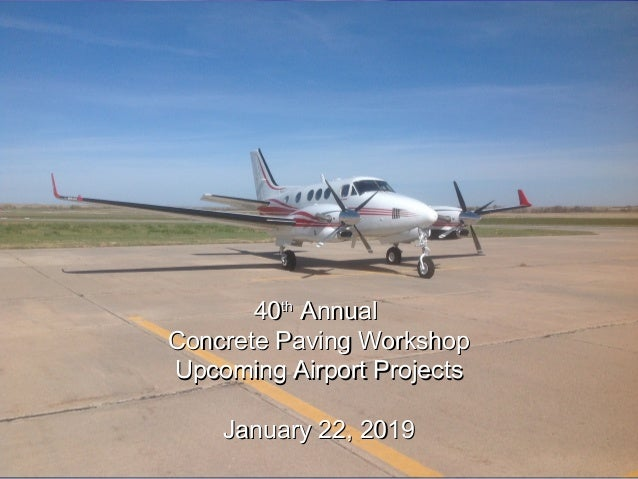 4040thth AnnualAnnual Concrete Paving WorkshopConcrete Paving Workshop Upcoming Airport ProjectsUpcoming Airport Projects ...