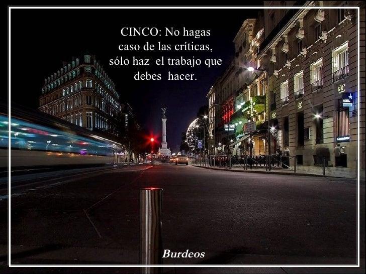 CINCO: No hagas  caso de las críticas,sólo haz el trabajo que     debes hacer.          Burdeos