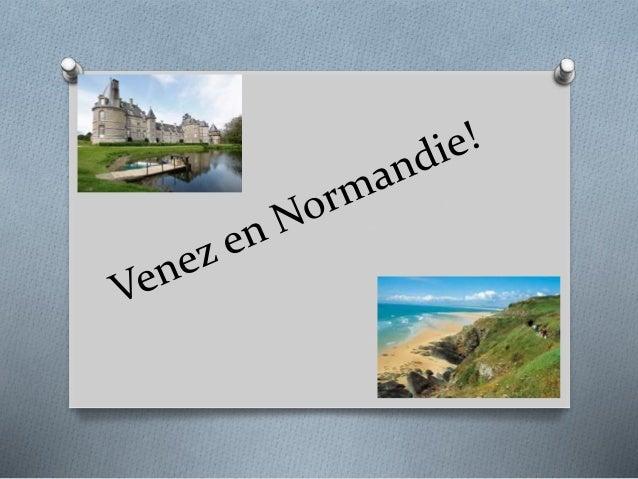 La situation O La Normandie se situe au nord-ouest de la France.