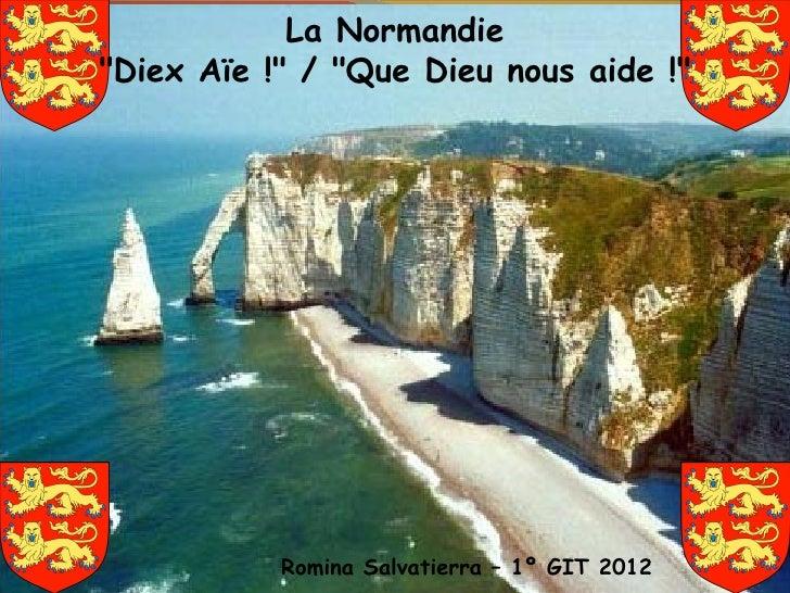 """La Normandie""""Diex Aïe !"""" / """"Que Dieu nous aide !""""           Romina Salvatierra – 1º GIT 2012"""