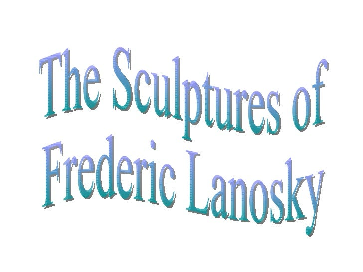 The Sculptures of Frederic Lanosky