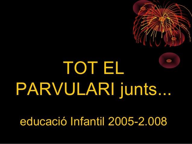 TOT EL PARVULARI junts...... educació Infantil 2005-2.008