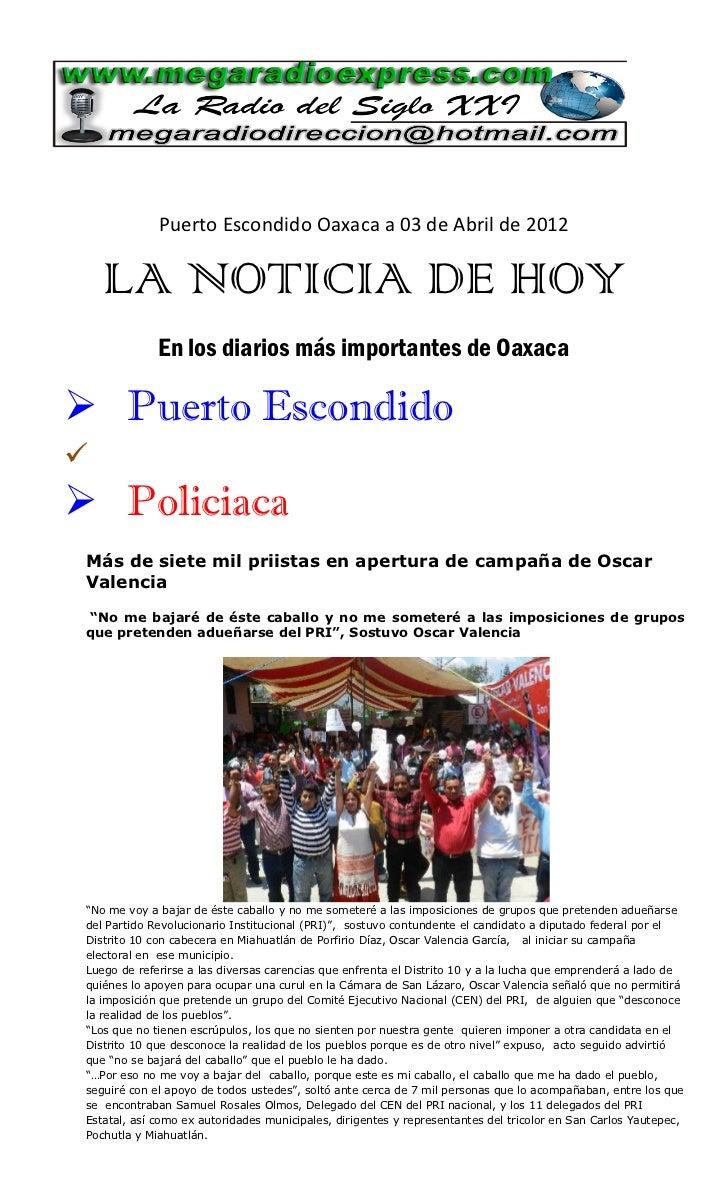 Puerto Escondido Oaxaca a 03 de Abril de 2012    LA NOTICIA DE HOY              En los diarios más importantes de Oaxaca ...