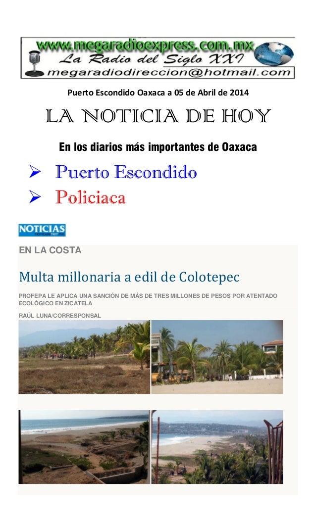 Puerto Escondido Oaxaca a 05 de Abril de 2014 LA NOTICIA DE HOY En los diarios más importantes de Oaxaca  Puerto Escondid...