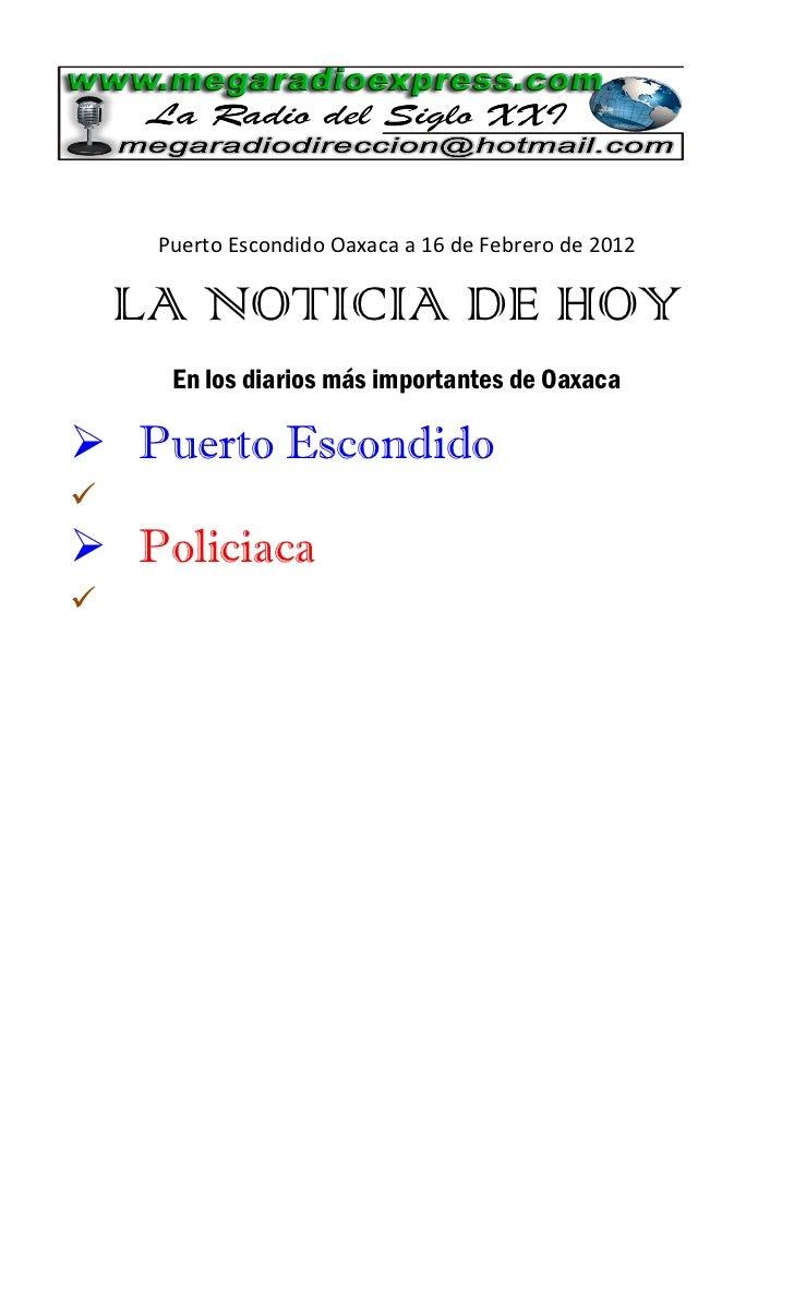 Puerto Escondido Oaxaca a 16 de Febrero de 2012    LA NOTICIA DE HOY      En los diarios más importantes de Oaxaca Puerto...