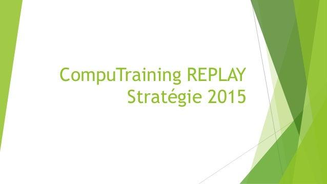 CompuTraining REPLAY  Stratégie 2015