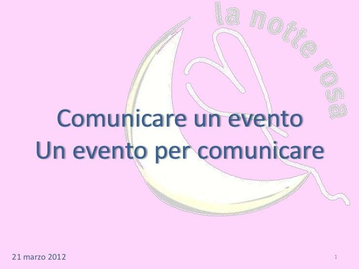 Comunicare un evento     Un evento per comunicare21 marzo 2012                   1