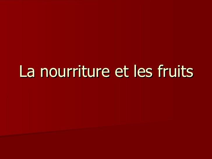 La nourriture et les fruits