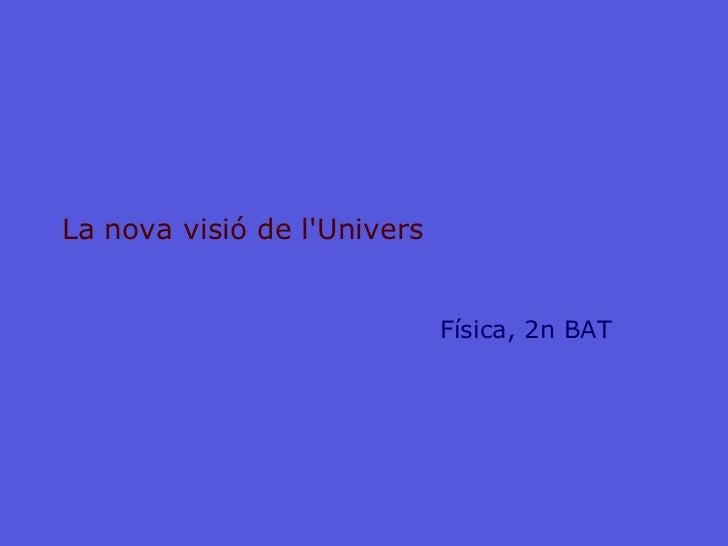 La nova visió de l'Univers Física, 2n BAT