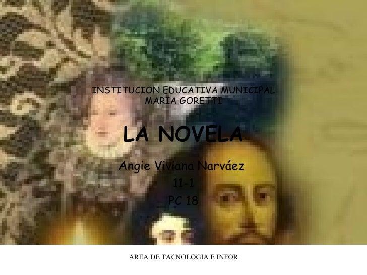 INSTITUCION EDUCATIVA MUNICIPAL MARIA GORETTI LA NOVELA Angie Viviana Narváez  11-1 PC 18