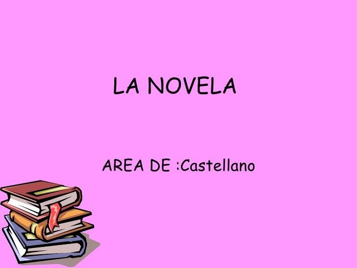 LA NOVELA AREA DE :Castellano
