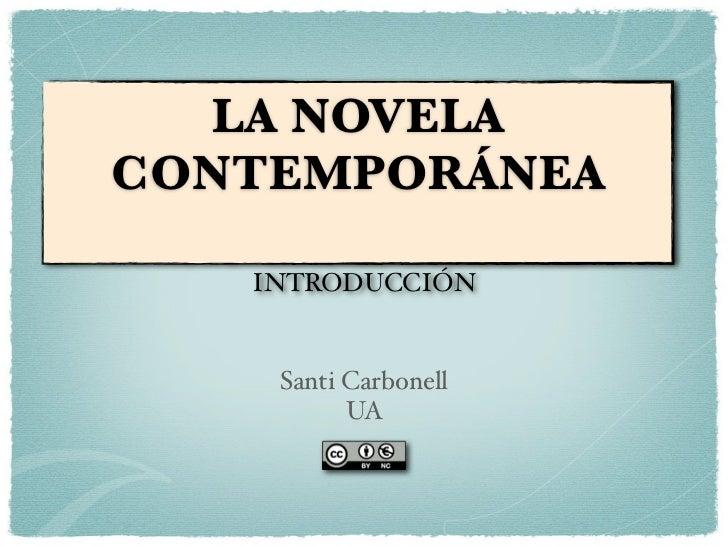 LA NOVELA CONTEMPORÁNEA     INTRODUCCIÓN       Santi Carbonell           UA