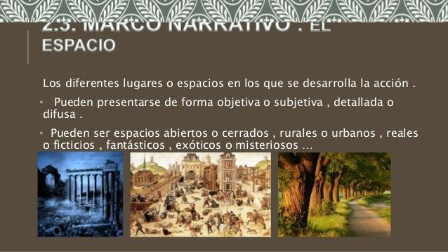 Los diferentes lugares o espacios en los que se desarrolla la acción . • Pueden presentarse de forma objetiva o subjetiva ...