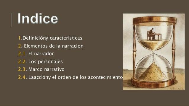 1.Definicióny caracteristicas 2. Elementos de la narracion 2.1. El narrador 2.2. Los personajes 2.3. Marco narrativo 2.4. ...