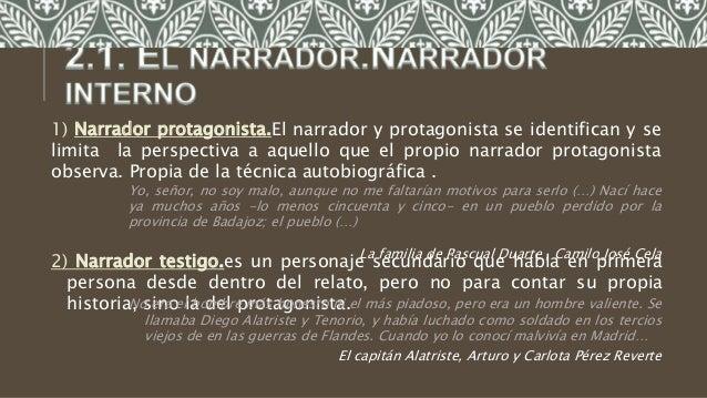 1) Narrador protagonista.El narrador y protagonista se identifican y se limita la perspectiva a aquello que el propio narr...