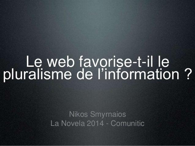 Le web favorise-t-il le  pluralisme de l'information ?  Nikos Smyrnaios  La Novela 2014 - Comunitic