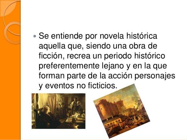   Se entiende por novela histórica aquella que, siendo una obra de ficción, recrea un periodo histórico preferentemente l...