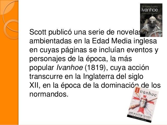 Scott publicó una serie de novelas ambientadas en la Edad Media inglesa en cuyas páginas se incluían eventos y personajes ...